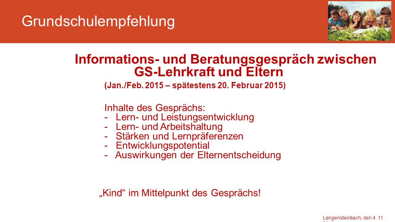 Grundschulempfehlung Informations- und Beratungsgespräch zwischen GS-Lehrkraft und Eltern (Jan./Feb. 2015 – spätestens 20. Februar 2015) Inhalte des G