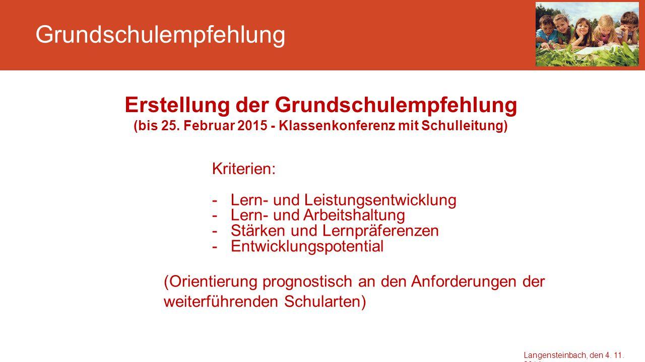 Grundschulempfehlung Erstellung der Grundschulempfehlung (bis 25. Februar 2015 - Klassenkonferenz mit Schulleitung) Kriterien: - Lern- und Leistungsen
