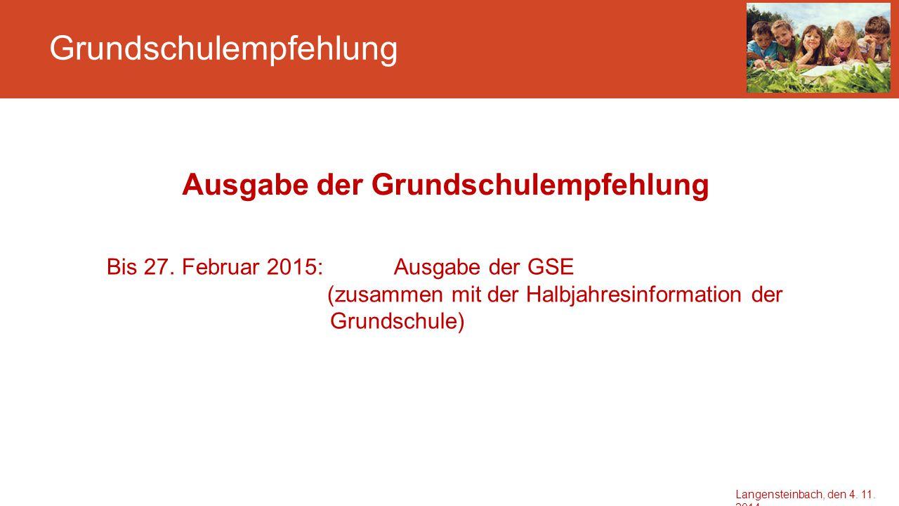 Grundschulempfehlung Ausgabe der Grundschulempfehlung Bis 27. Februar 2015: Ausgabe der GSE (zusammen mit der Halbjahresinformation der Grundschule) L