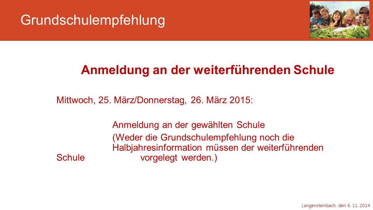 Grundschulempfehlung Anmeldung an der weiterführenden Schule Mittwoch, 25. März/Donnerstag, 26. März 2015: Anmeldung an der gewählten Schule (Weder di
