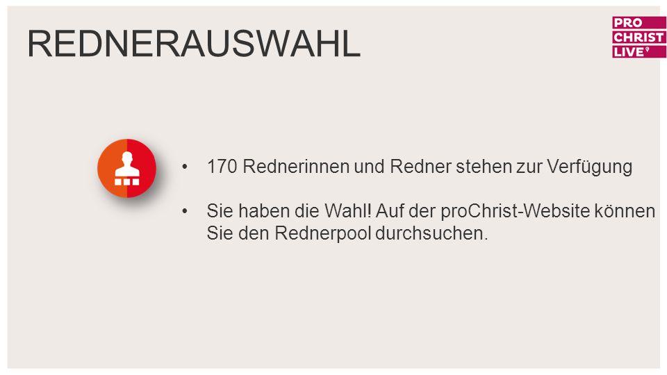 REDNERAUSWAHL 170 Rednerinnen und Redner stehen zur Verfügung Sie haben die Wahl! Auf der proChrist-Website können Sie den Rednerpool durchsuchen.