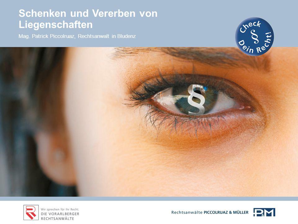Schenken und Vererben von Liegenschaften Mag. Patrick Piccolruaz, Rechtsanwalt in Bludenz
