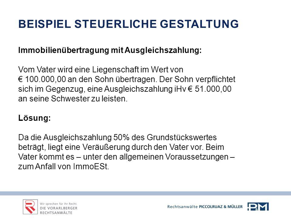 BEISPIEL STEUERLICHE GESTALTUNG Immobilienübertragung mit Ausgleichszahlung: Vom Vater wird eine Liegenschaft im Wert von € 100.000,00 an den Sohn übertragen.