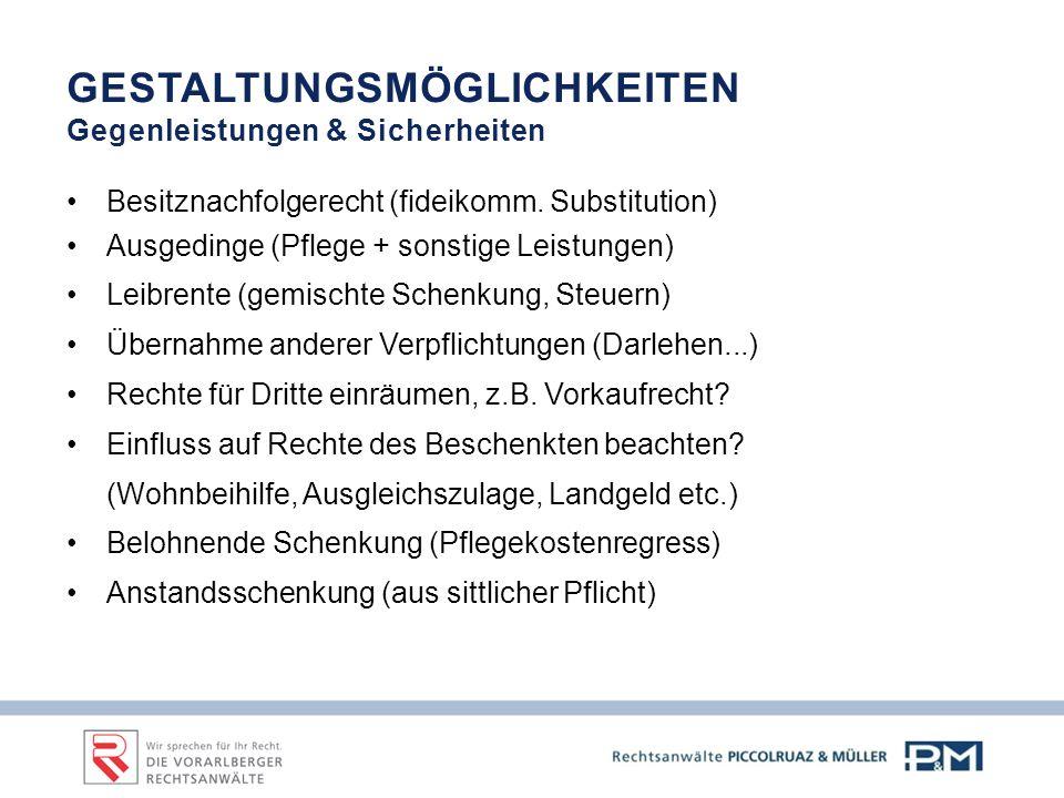 GESTALTUNGSMÖGLICHKEITEN Gegenleistungen & Sicherheiten Besitznachfolgerecht (fideikomm.