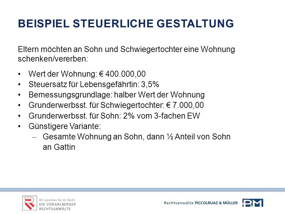 BEISPIEL STEUERLICHE GESTALTUNG Eltern möchten an Sohn und Schwiegertochter eine Wohnung schenken/vererben: Wert der Wohnung: € 400.000,00 Steuersatz