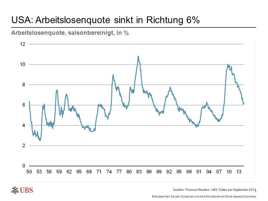 4 USA: Arbeitslosenquote sinkt in Richtung 6% Quellen: Thomson Reuters, UBS; Daten per September 2014 Arbeitslosenquote, saisonbereinigt, in % Bitte b