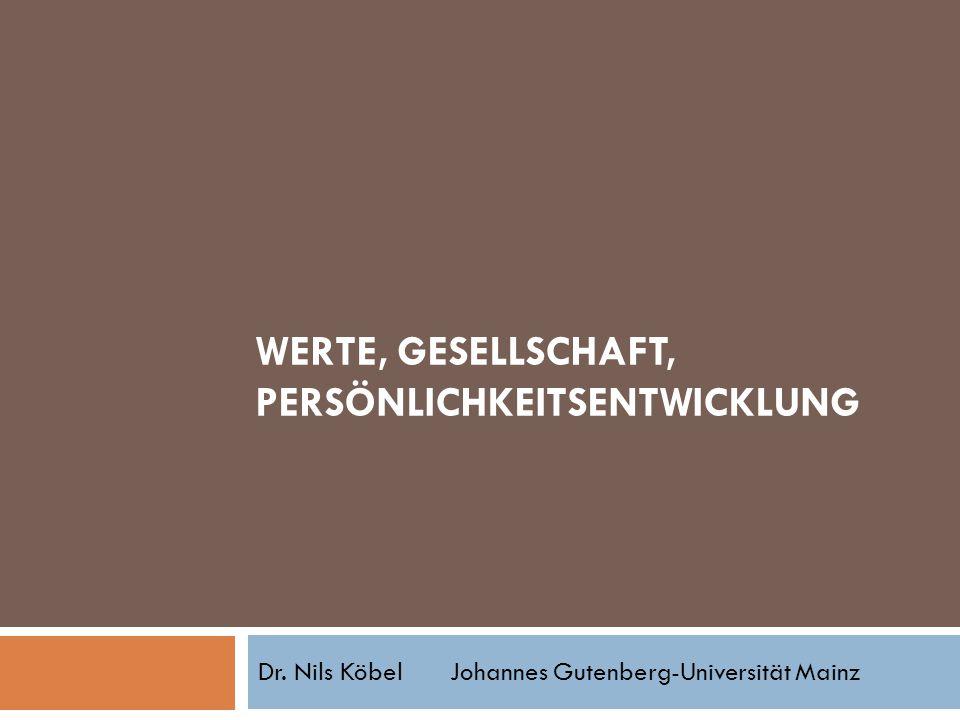WERTE, GESELLSCHAFT, PERSÖNLICHKEITSENTWICKLUNG Dr. Nils KöbelJohannes Gutenberg-Universität Mainz