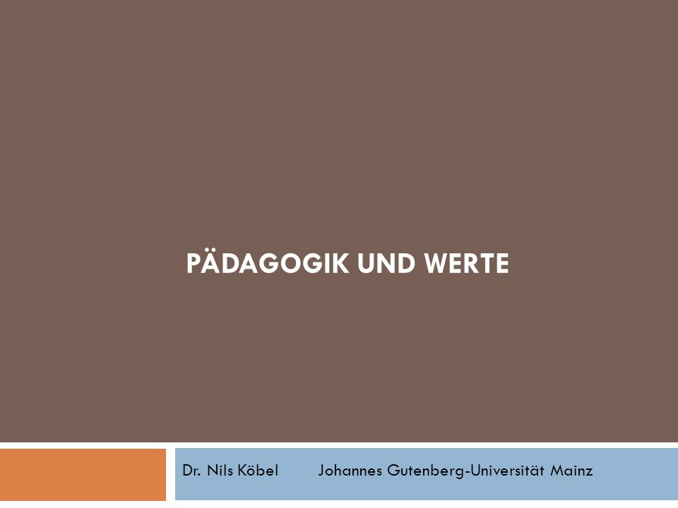 PÄDAGOGIK UND WERTE Dr. Nils KöbelJohannes Gutenberg-Universität Mainz