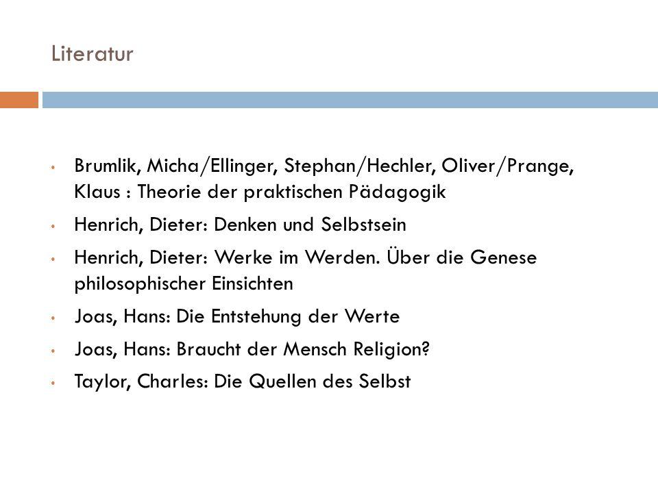 Literatur Brumlik, Micha/Ellinger, Stephan/Hechler, Oliver/Prange, Klaus : Theorie der praktischen Pädagogik Henrich, Dieter: Denken und Selbstsein Henrich, Dieter: Werke im Werden.