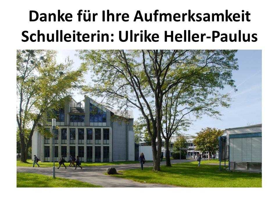Danke für Ihre Aufmerksamkeit Schulleiterin: Ulrike Heller-Paulus