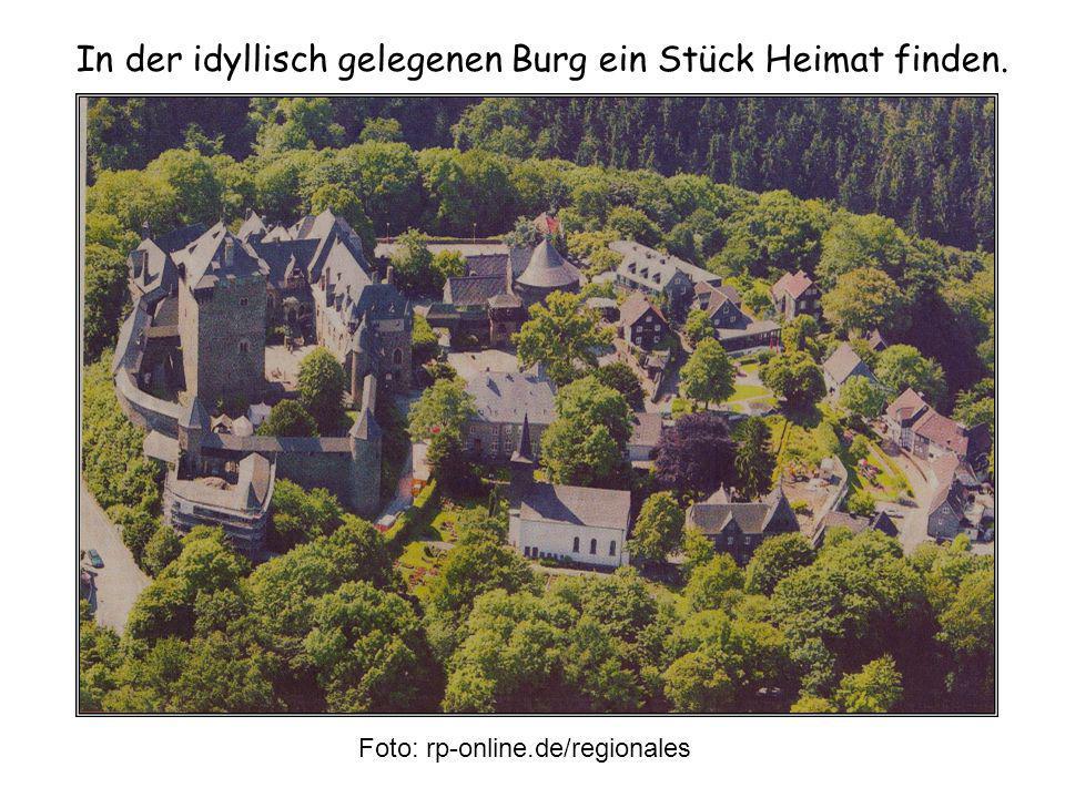 In der idyllisch gelegenen Burg ein Stück Heimat finden. Foto: rp-online.de/regionales