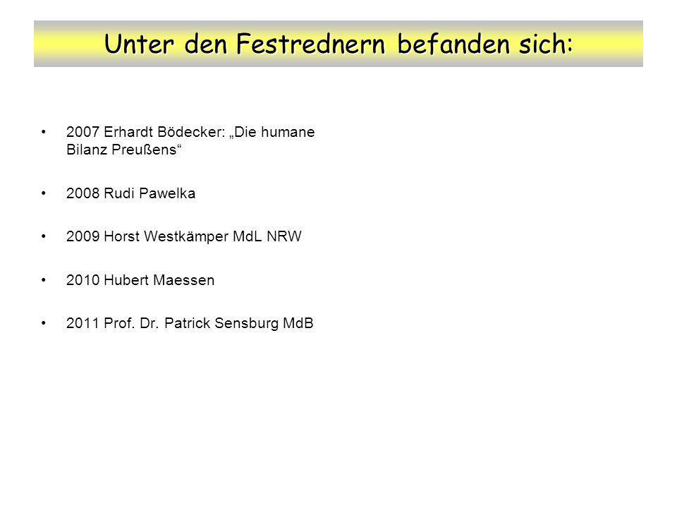 """2007 Erhardt Bödecker: """"Die humane Bilanz Preußens"""" 2008 Rudi Pawelka 2009 Horst Westkämper MdL NRW 2010 Hubert Maessen 2011 Prof. Dr. Patrick Sensbur"""