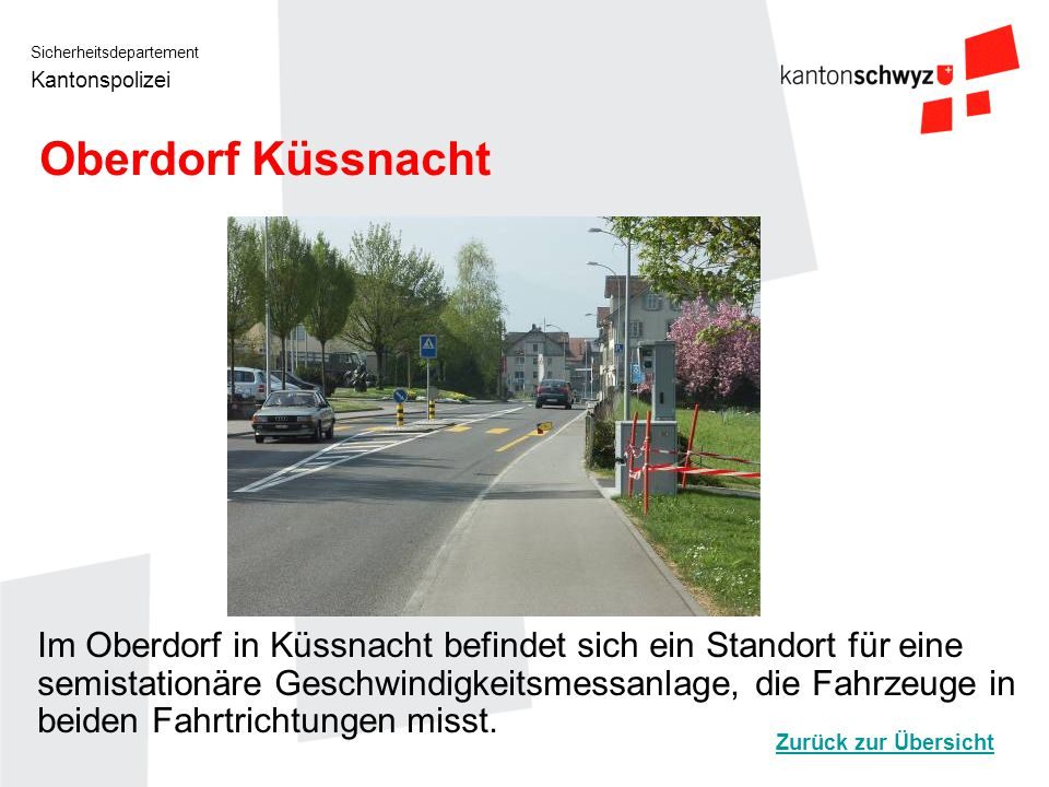 Sicherheitsdepartement Kantonspolizei Oberdorf Küssnacht Im Oberdorf in Küssnacht befindet sich ein Standort für eine semistationäre Geschwindigkeitsm