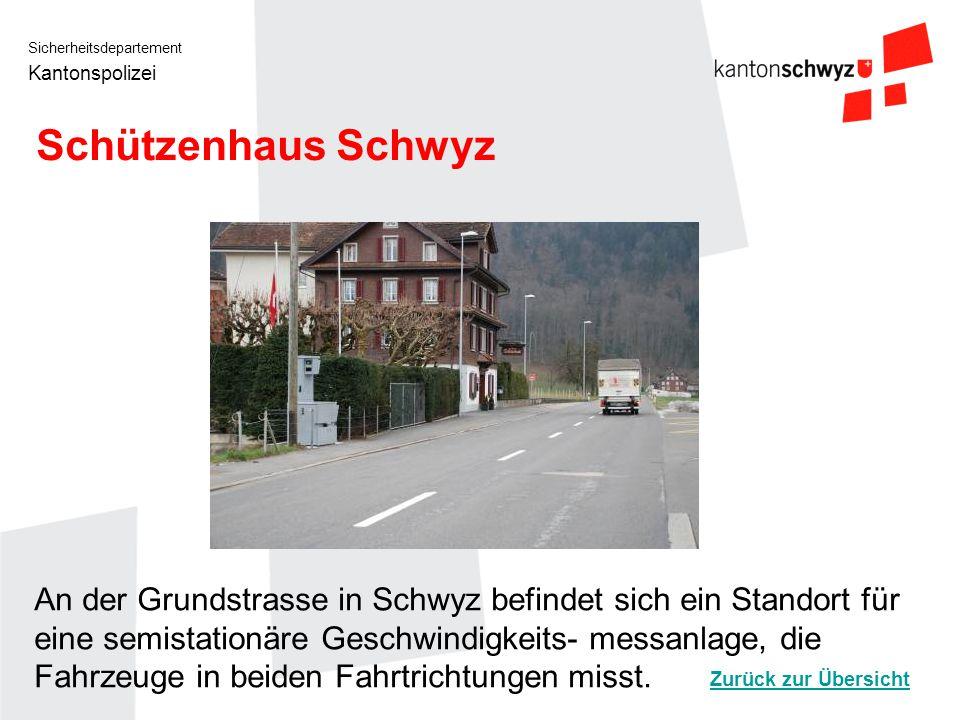 Sicherheitsdepartement Kantonspolizei Schützenhaus Schwyz An der Grundstrasse in Schwyz befindet sich ein Standort für eine semistationäre Geschwindig