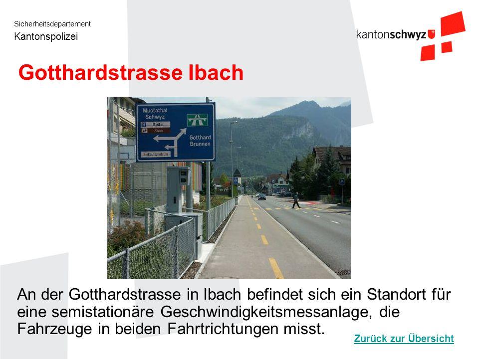 Sicherheitsdepartement Kantonspolizei Gotthardstrasse Ibach An der Gotthardstrasse in Ibach befindet sich ein Standort für eine semistationäre Geschwi