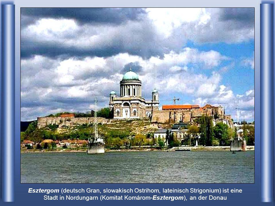 Esztergom (deutsch Gran, slowakisch Ostrihom, lateinisch Strigonium) ist eine Stadt in Nordungarn (Komitat Komárom-Esztergom), an der Donau