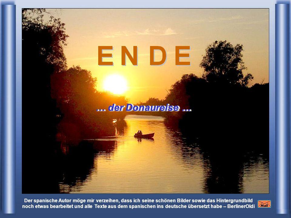 Der spanische Autor möge mir verzeihen, dass ich seine schönen Bilder sowie das Hintergrundbild noch etwas bearbeitet und alle Texte aus dem spanischen ins deutsche übersetzt habe – BerlinerOldi … der Donaureise …