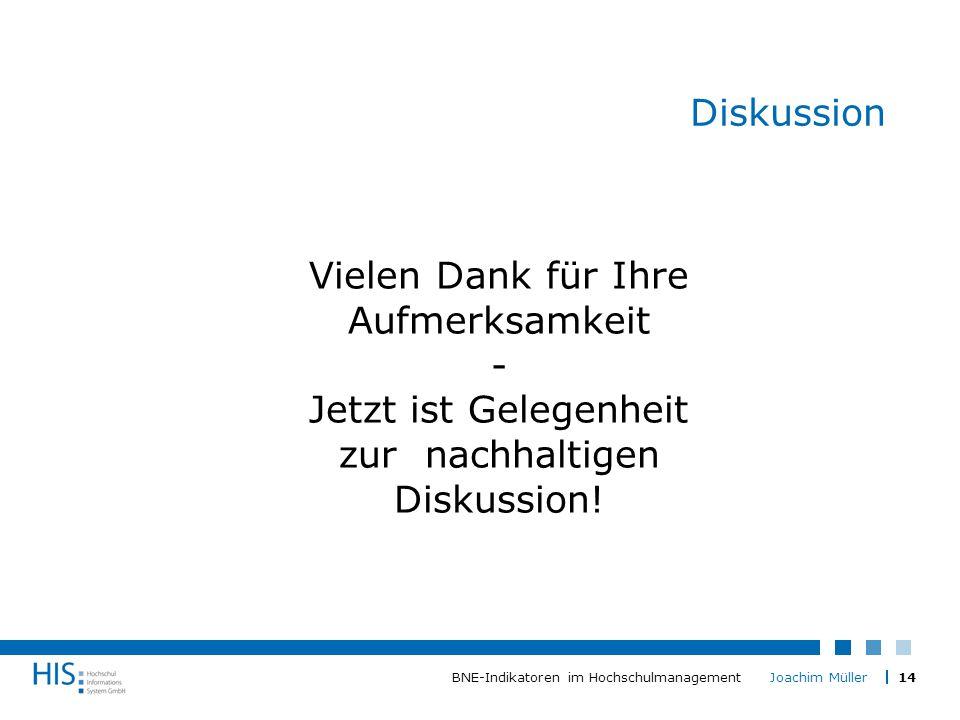 14BNE-Indikatoren im Hochschulmanagement Joachim Müller Diskussion Vielen Dank für Ihre Aufmerksamkeit - Jetzt ist Gelegenheit zur nachhaltigen Diskussion!