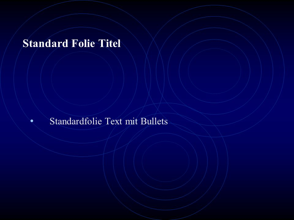Standard Folie Titel Standardfolie Text mit Bullets