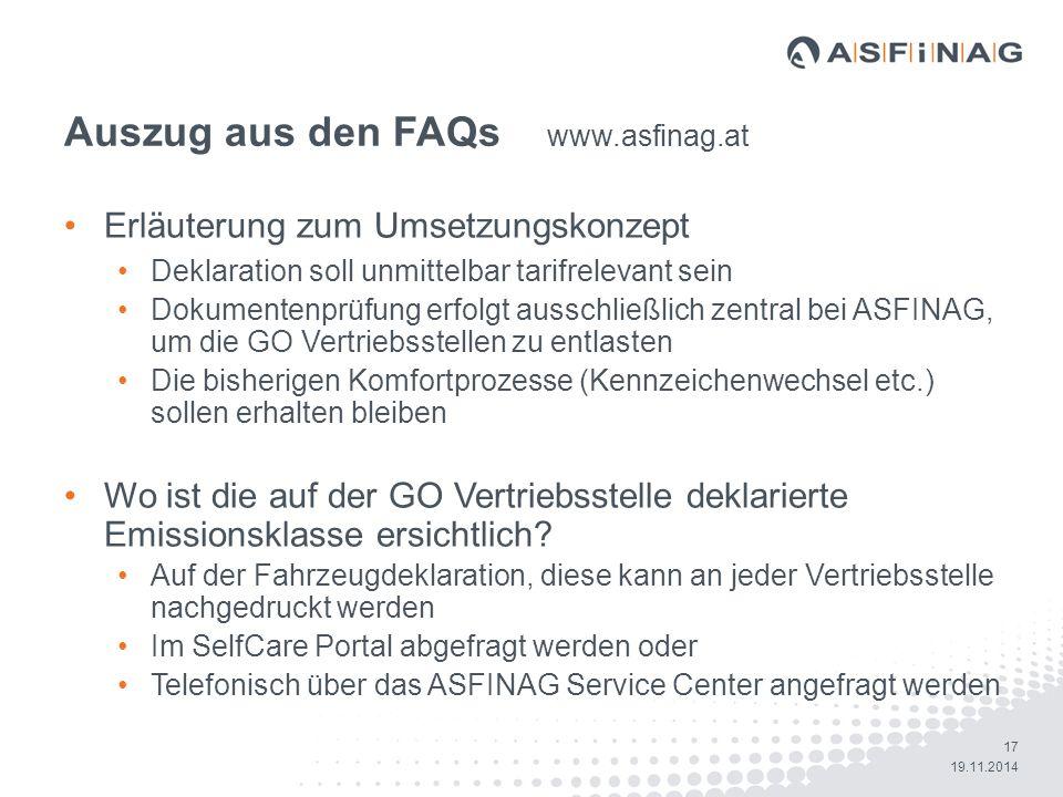 17 19.11.2014 Auszug aus den FAQs www.asfinag.at Erläuterung zum Umsetzungskonzept Deklaration soll unmittelbar tarifrelevant sein Dokumentenprüfung e