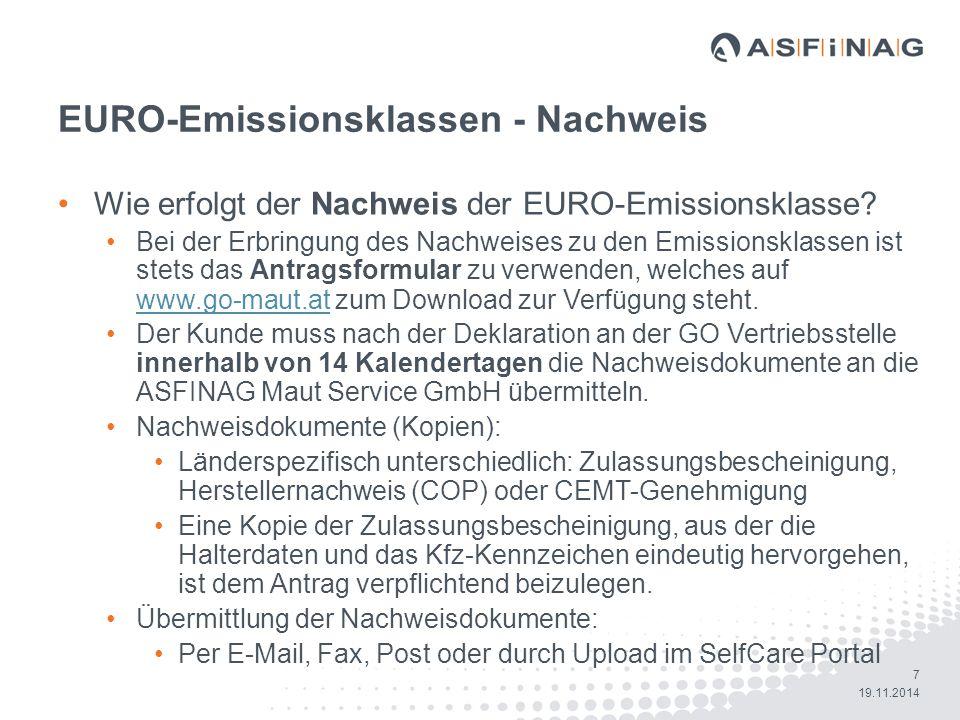 8 19.11.2014 EURO-Emissionsklassen - Überprüfung Überprüfung der deklarierten EURO-Emissionsklasse Die eingebrachten Nachweisdokumente werden sofort nach Einlagen zentral durch die ASFINAG Maut Service GmbH registriert und überprüft.