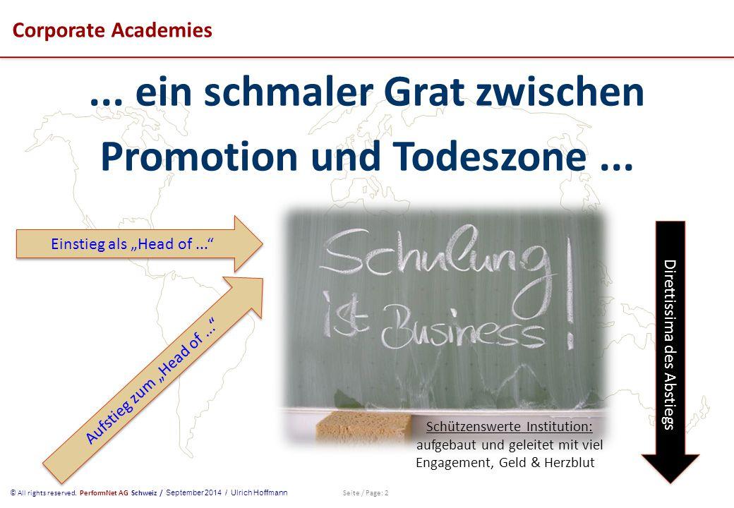 © All rights reserved. PerformNet AG Schweiz / September 2014 / Ulrich Hoffmann Seite / Page: 2 Corporate Academies... ein schmaler Grat zwischen Prom