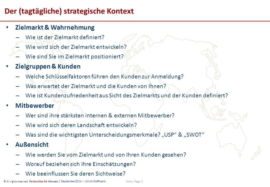 © All rights reserved. PerformNet AG Schweiz / September 2014 / Ulrich Hoffmann Seite / Page: 3 Der (tagtägliche) strategische Kontext Zielmarkt & Wah