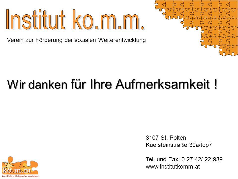 Verein zur Förderung der sozialen Weiterentwicklung 3107 St. Pölten Kuefsteinstraße 30a/top7 Tel. und Fax: 0 27 42/ 22 939 www.institutkomm.at Wir dan