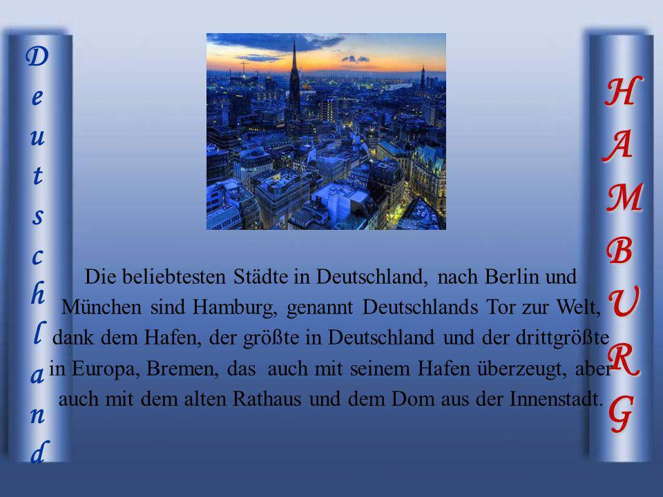 HAMBURGHAMBURGHAMBURGHAMBURG DeutschlandDeutschland Die beliebtesten Städte in Deutschland, nach Berlin und München sind Hamburg, genannt Deutschlands