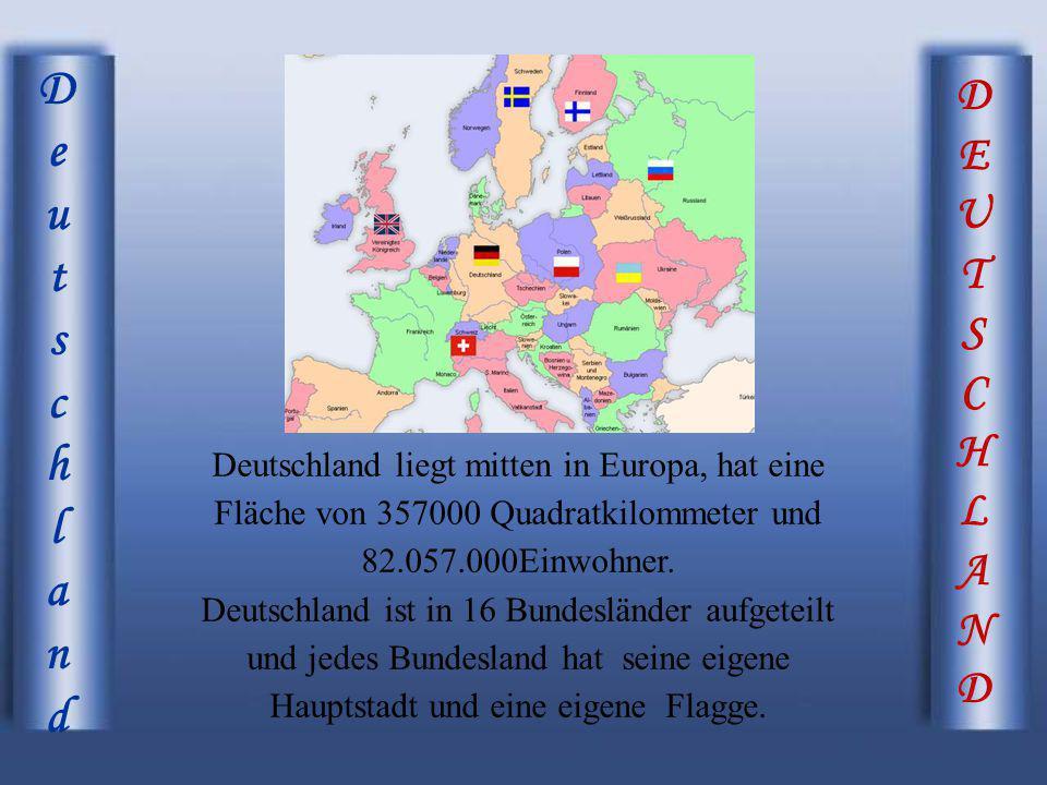DEUTSCHLANDDEUTSCHLAND DeutschlandDeutschland Deutschland liegt mitten in Europa, hat eine Fläche von 357000 Quadratkilommeter und 82.057.000Einwohner
