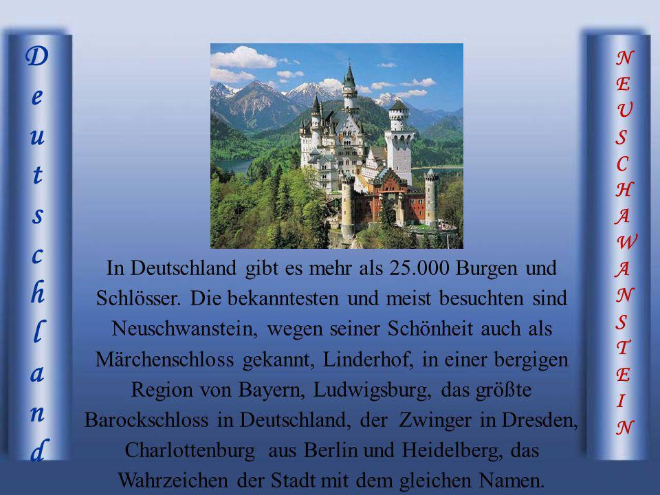 NEUSCHAWANSTEINNEUSCHAWANSTEIN DeutschlandDeutschland In Deutschland gibt es mehr als 25.000 Burgen und Schlösser. Die bekanntesten und meist besuchte