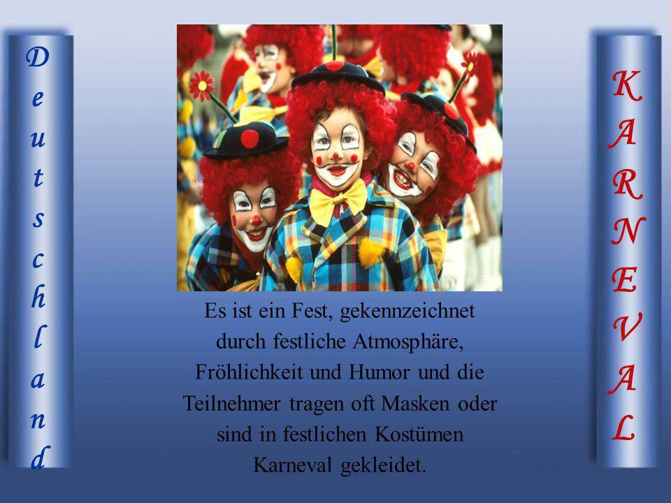 KARNEVALKARNEVAL DeutschlandDeutschland Es ist ein Fest, gekennzeichnet durch festliche Atmosphäre, Fröhlichkeit und Humor und die Teilnehmer tragen o