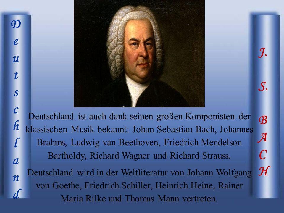 J. S. B A C H DeutschlandDeutschland Deutschland ist auch dank seinen großen Komponisten der klassischen Musik bekannt: Johan Sebastian Bach, Johannes