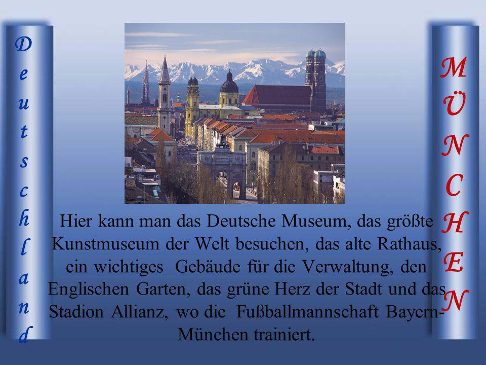 MÜNCHENMÜNCHEN Hier kann man das Deutsche Museum, das größte Kunstmuseum der Welt besuchen, das alte Rathaus, ein wichtiges Gebäude für die Verwaltung