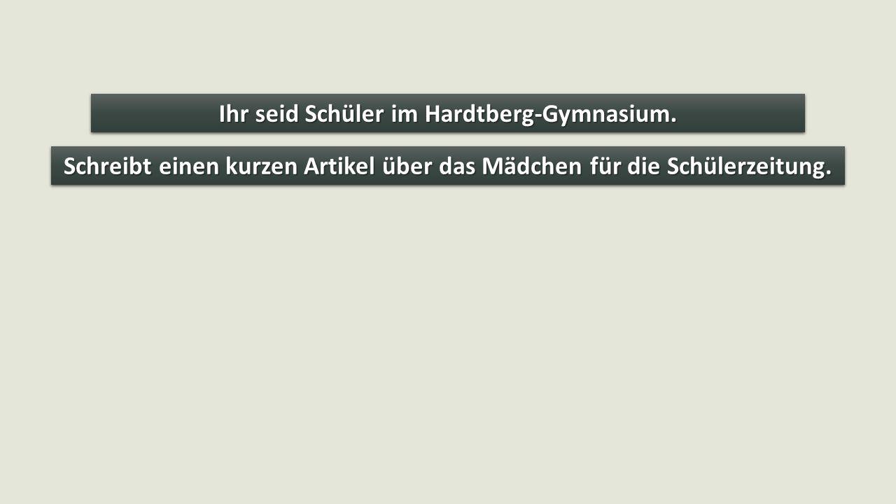 Ihr seid Schüler im Hardtberg-Gymnasium. Schreibt einen kurzen Artikel über das Mädchen für die Schülerzeitung.