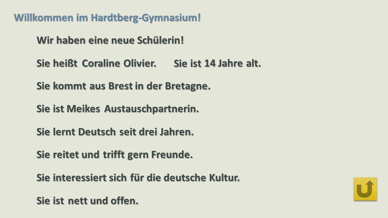 Willkommen im Hardtberg-Gymnasium! Wir haben eine neue Schülerin! Sie heißt nett und offen. Sie ist Sie kommt Sie ist Meikes Sie lernt Deutsch Sie rei