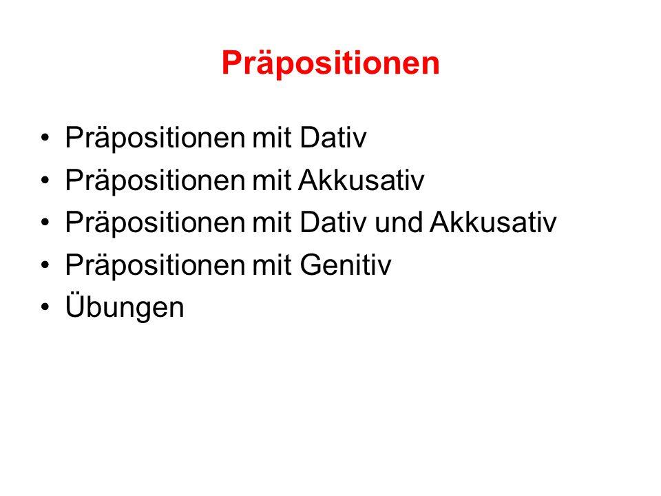 Präpositionen Präpositionen mit Dativ Präpositionen mit Akkusativ Präpositionen mit Dativ und Akkusativ Präpositionen mit Genitiv Übungen
