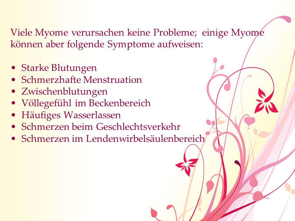 Viele Myome verursachen keine Probleme; einige Myome können aber folgende Symptome aufweisen: Starke Blutungen Schmerzhafte Menstruation Zwischenblutu