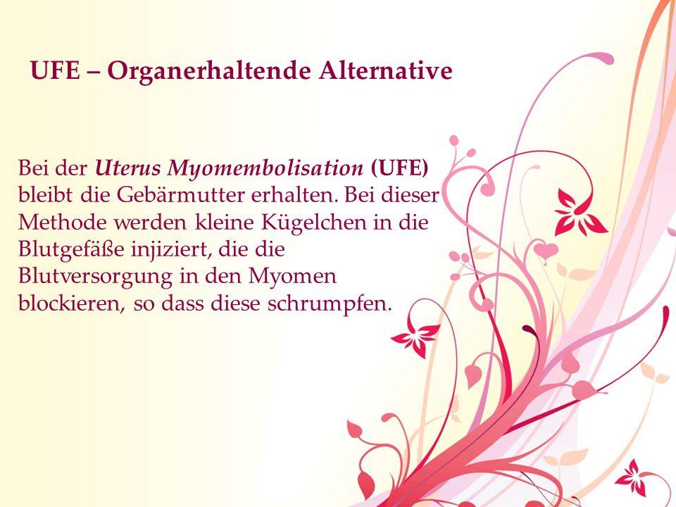 UFE – Organerhaltende Alternative Bei der Uterus Myomembolisation (UFE) bleibt die Gebärmutter erhalten. Bei dieser Methode werden kleine Kügelchen in