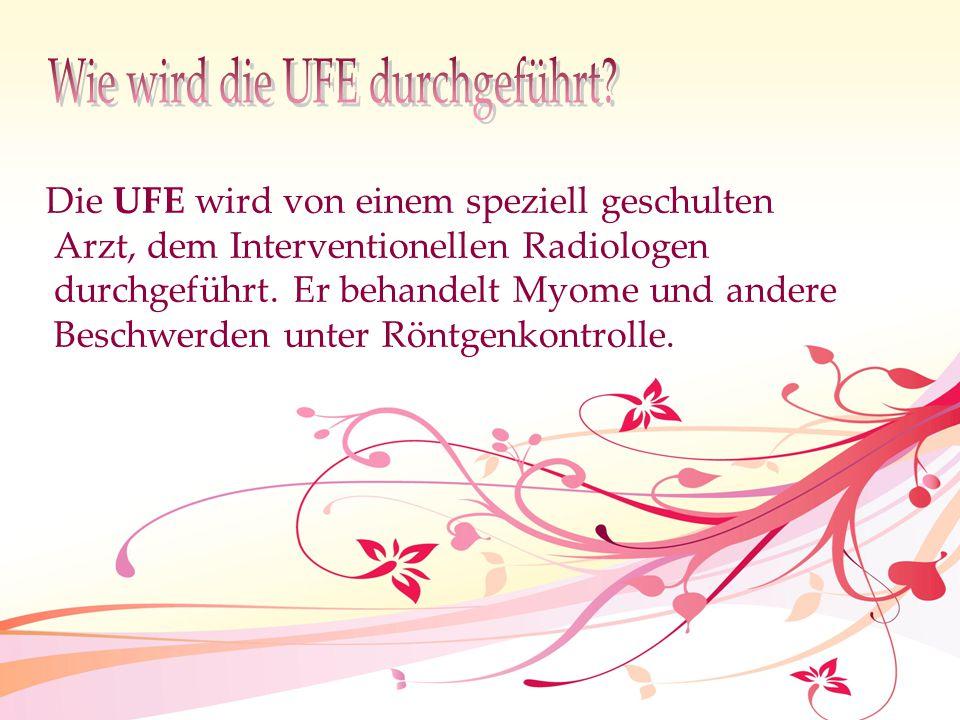 Die UFE wird von einem speziell geschulten Arzt, dem Interventionellen Radiologen durchgeführt. Er behandelt Myome und andere Beschwerden unter Röntge