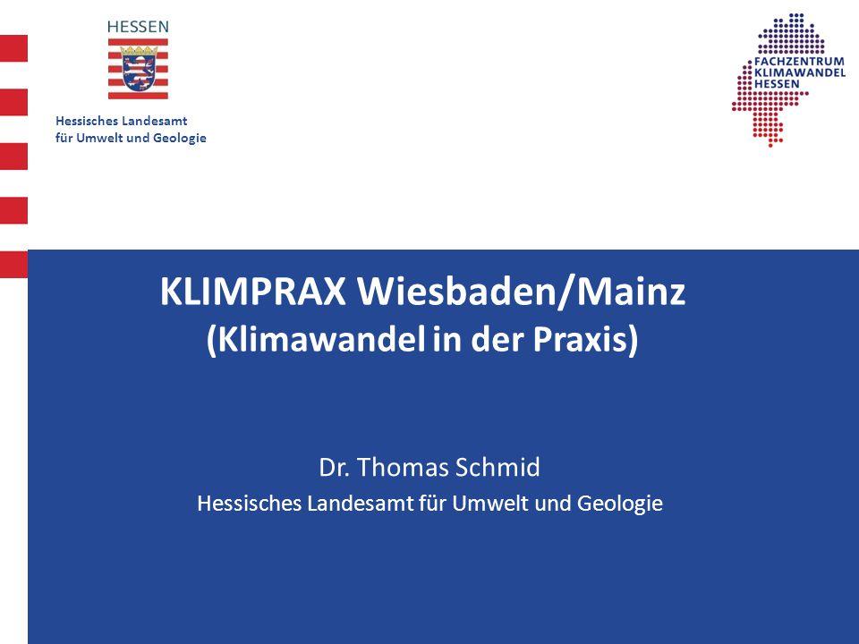 Hessisches Landesamt für Umwelt und Geologie K KLIMPRAX Wiesbaden/Mainz (Klimawandel in der Praxis) Dr.
