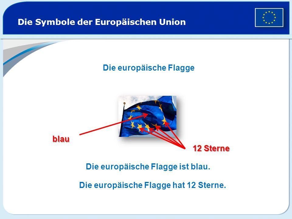 Die Symbole der Europäischen Union Die europäische Flagge Die europäische Flagge ist blau.