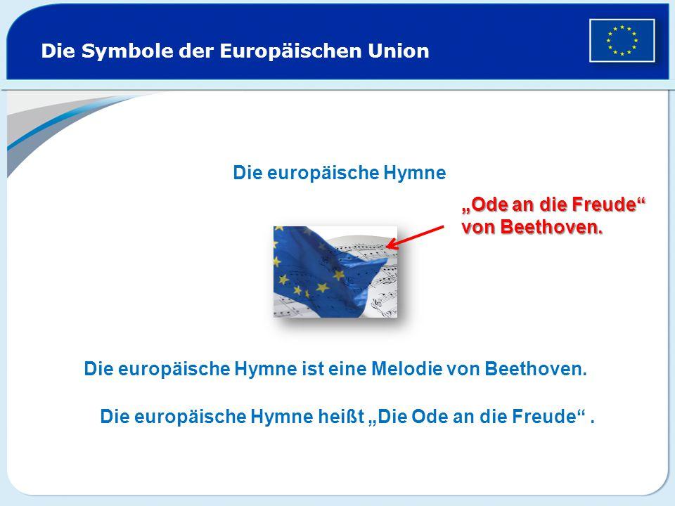 Die Symbole der Europäischen Union Die europäische Hymne Die europäische Hymne ist eine Melodie von Beethoven.