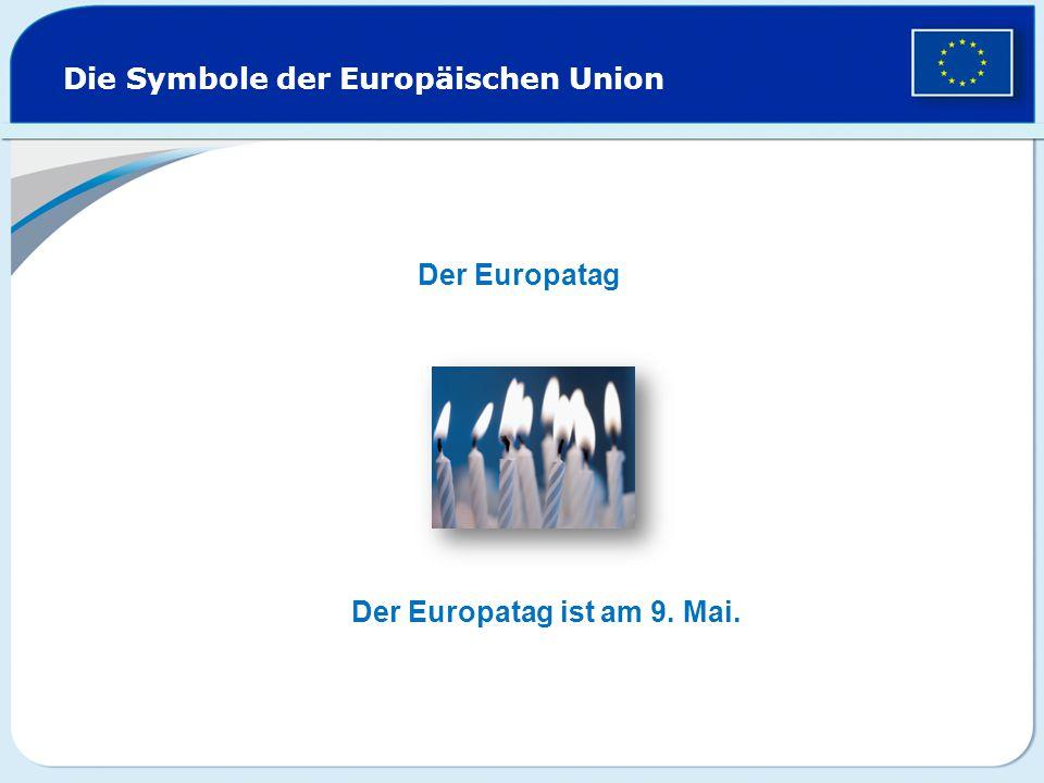 Die Symbole der Europäischen Union Der Europatag Der Europatag ist am 9. Mai.