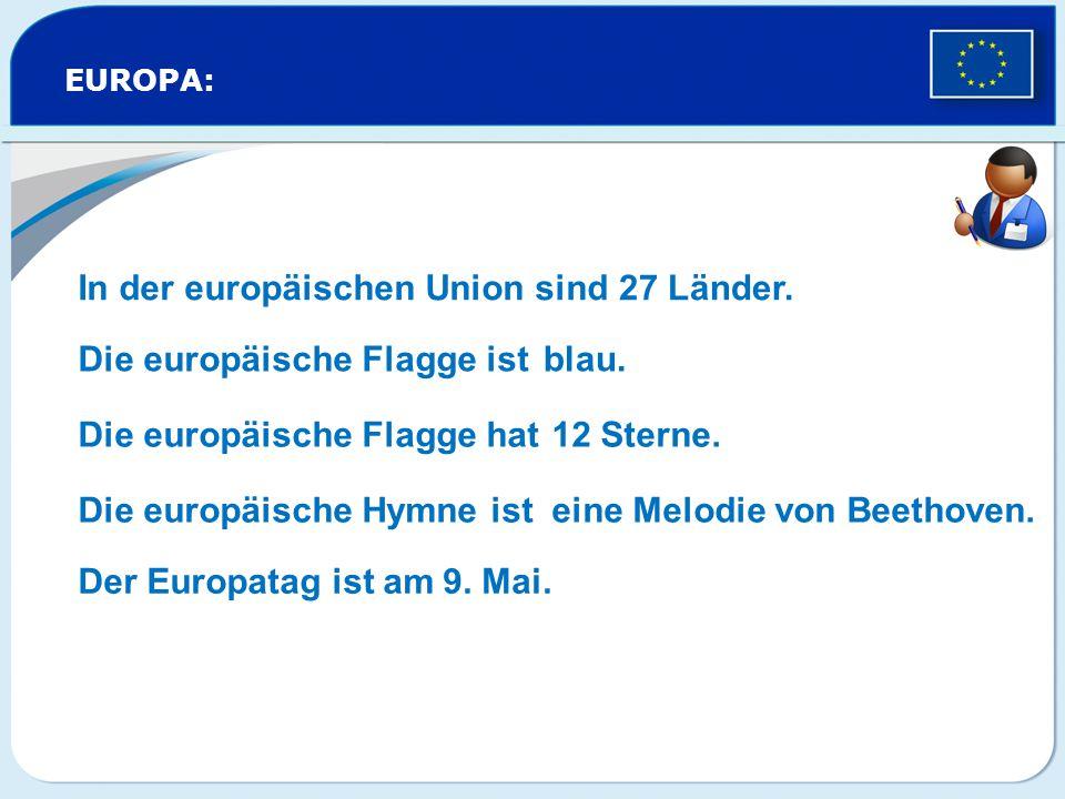 EUROPA: In der europäischen Union sind Die europäische Flagge ist Die europäische Flagge hat Die europäische Hymne ist Der Europatag ist am 27 Länder.