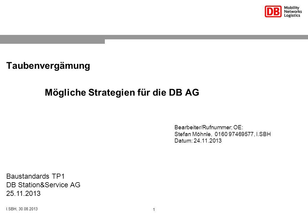 Taubenvergämung Baustandards TP1 DB Station&Service AG 25.11.2013 Bearbeiter/Rufnummer; OE: Stefan Möhnle, 0160 97469577, I.SBH Datum: 24.11.2013 Mögliche Strategien für die DB AG I.SBH, 30.08.2013 1