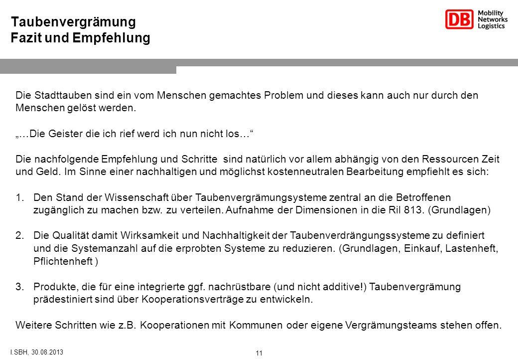 Taubenvergrämung Fazit und Empfehlung I.SBH, 30.08.2013 11 Die Stadttauben sind ein vom Menschen gemachtes Problem und dieses kann auch nur durch den Menschen gelöst werden.
