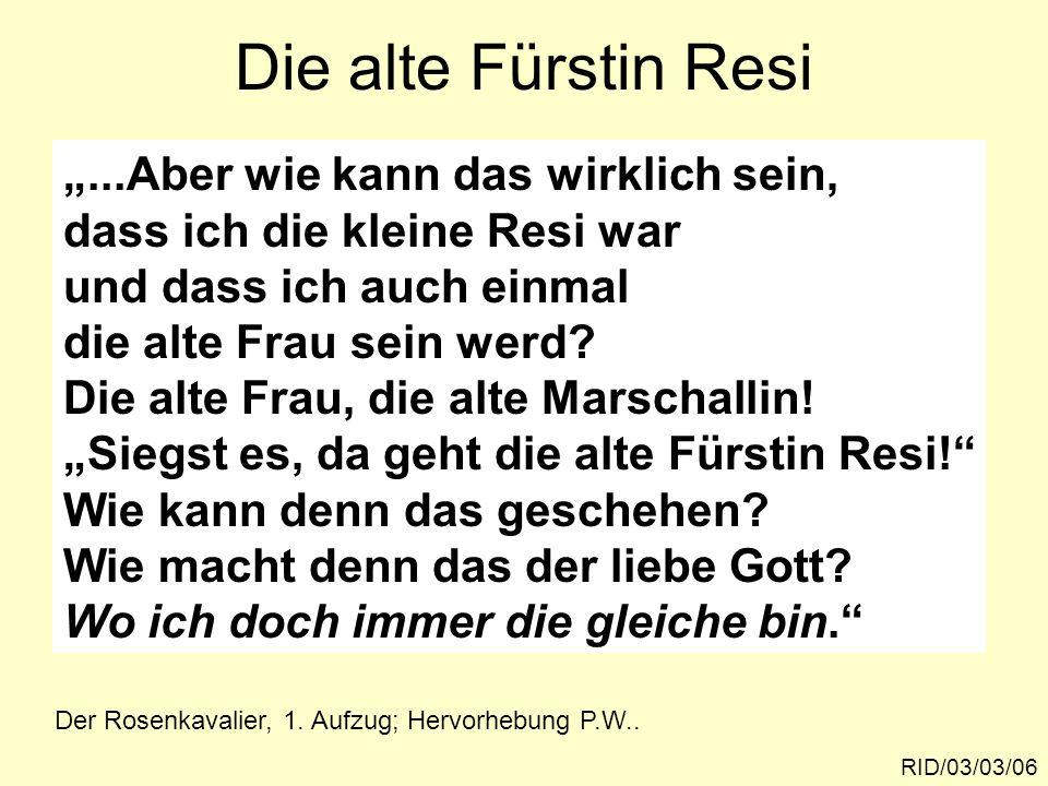 """Die alte Fürstin Resi RID/03/03/06 Der Rosenkavalier, 1. Aufzug; Hervorhebung P.W.. """"...Aber wie kann das wirklich sein, dass ich die kleine Resi war"""