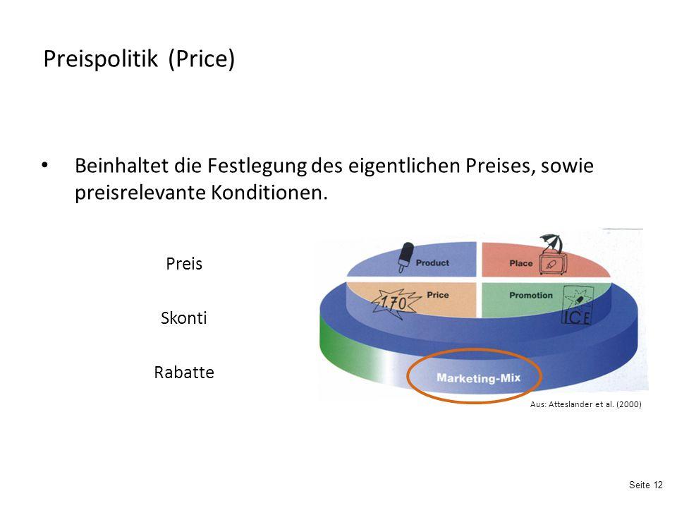 Seite 12 Preispolitik (Price) Preis Skonti Rabatte Beinhaltet die Festlegung des eigentlichen Preises, sowie preisrelevante Konditionen.