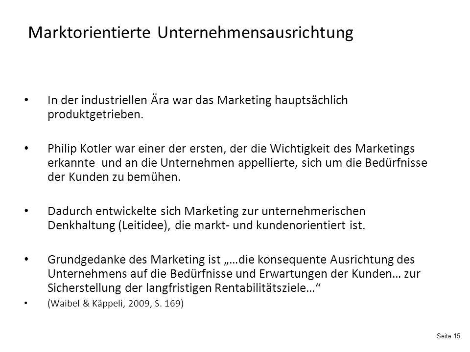 Seite 15 Marktorientierte Unternehmensausrichtung In der industriellen Ära war das Marketing hauptsächlich produktgetrieben.